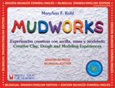 Mudworks Bilingual Edition-Edicion bilingue: Experiencias creativas con arcilla, masa y modelado (Paperback)