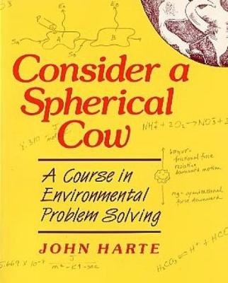 Consider A Spherical Cow: A Course in Environmental Problem Solving (Paperback)
