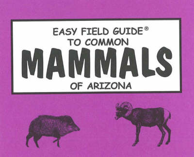 Easy Field Guide to Common Mammals of Arizona (Paperback)