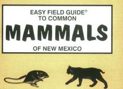 Easy Field Guide to Common Mammals of New Mexico (Paperback)