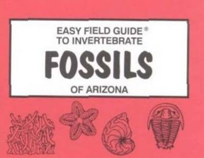 Easy Field Guide to Invertebrate Fossils of Arizona (Paperback)
