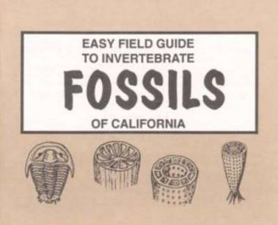 Easy Field Guide to Invertebrate Fossils of California (Paperback)