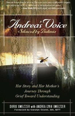 Andrea's Voice: Silenced by Bulimia: Her Story and Her Mother's Journey Through Grief Toward Understanding (Paperback)