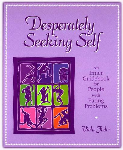 Desperately Seeking Self: An Inner Guidebook for People with Eating Problems (Paperback)