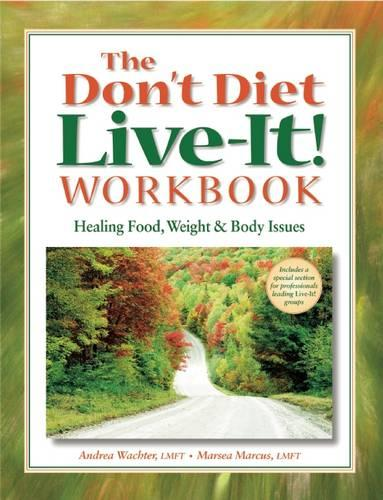 The Don't Diet, Live-It! Workbook: Healing Food, Weight and Body Issues (Paperback)