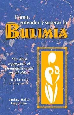 Como entender y superar la bulimia: Bulimia: A Guide to Recovery, Spanish-Language Edition (Paperback)