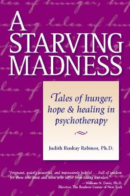 A Starving Madness: Tales of Hunger, Hope, and Healing in Psychotherapy (Paperback)