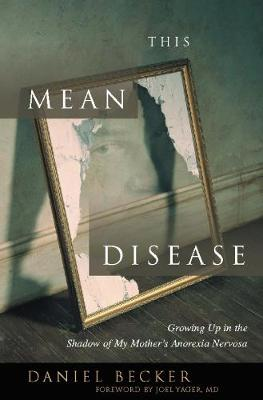 This Mean Disease: Growing Up in the Shadow of My Mother's Anorexia Nervosa (Paperback)