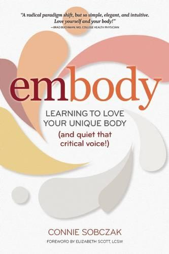 embody: Learning to Love Your Unique Body (and quiet that critical voice!) (Paperback)