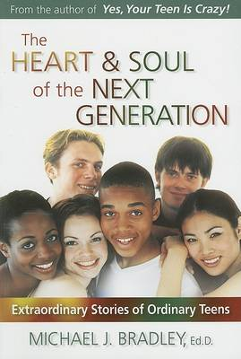 The Heart and Soul of the Next Generation: Extraordinary Stories of Ordinary Teens (Paperback)