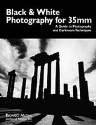 Black & White Photography For 35mm: A Guide to Photography and Darkroom Techniques (Paperback)