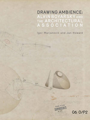 Drawing Ambience: Alvin Boyarsky and the Architectural Association (Paperback)