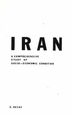 Iran: A Comprehensive Study of Socio-Economic Conditions (Paperback)