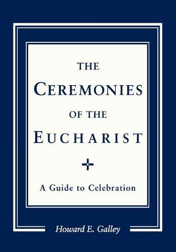 Ceremonies of the Eucharist: A guide to Celebration (Paperback)