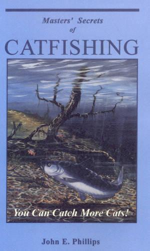 Masters' Secrets of Catfishing: You Can Catch More Cats! - Fresh Water Library (Paperback)