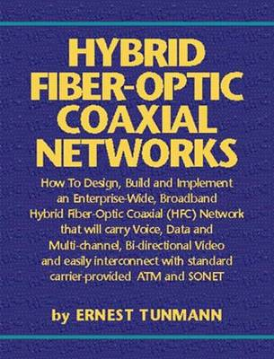 Hybrid Fiber-Optic Coaxial Networks: How to Design, Build, and Implement an Enterprise-Wide Broadband HFC Network (Paperback)