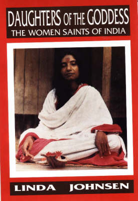 Daughters of the Goddess: The Women Saints of India (Paperback)