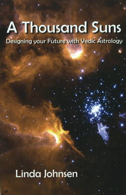 Thousand Suns: Designing Your Future with Vedic Astrology (Hardback)