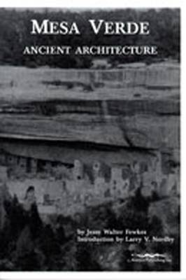 Mesa Verde Ancient Architecture: Selections from the Smithsonian Institution, Bureau of American Ethnology, Bulletins 41 and 51 from the Years 1909 and 1911 (Hardback)