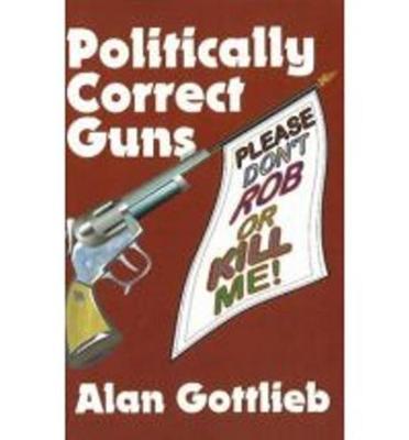 Politically Correct Guns (Paperback)