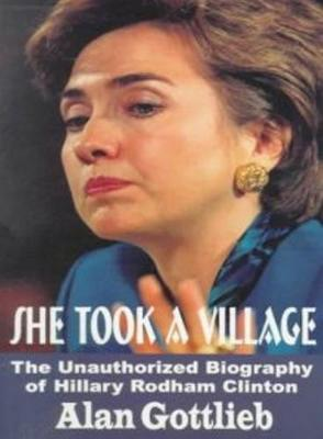 She Took A Village: The Unauthorized Biography of Hillary Rodham Clinton (Paperback)