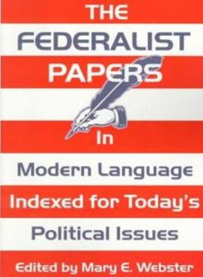 Federalist Papers In Modern Language, The: Indexed for Today's Political Issues (Paperback)