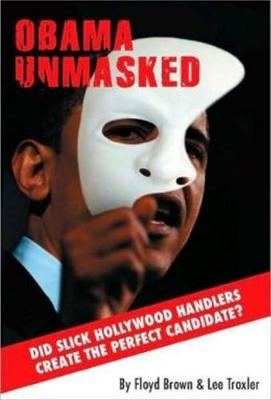 Obama Unmasked: Did Slick Hollywood Handlers Create the Perfect Candidate? (Paperback)