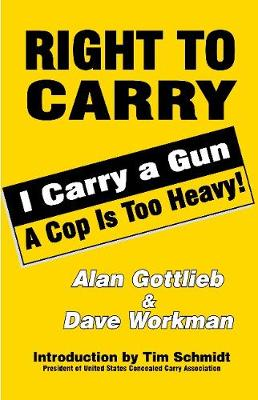Right To Carry: I Carry a Gun a Cop is too Heavy: I Carry a Gun a Cop is too Heavy (Paperback)