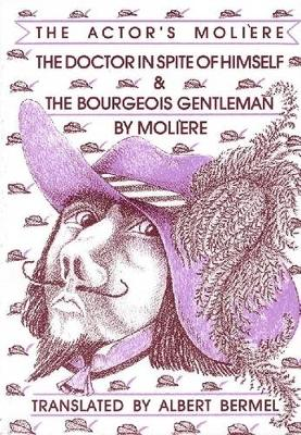The Doctor in Spite of Himself: and, The Bourgeois Gentleman - Actor's Moliere v. 2 (Paperback)