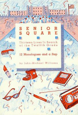 Senior Square: Thirteen Lives in Search of the Twelfth Grade: Twelve Monologues and a Rap (Paperback)