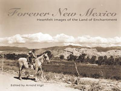 Forever New Mexico: Heartfelt Images of the Land of Enchantment (Paperback)
