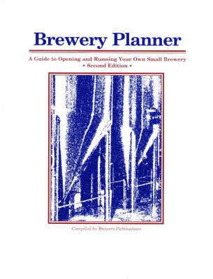 Brewery Planner: A Guide to Opening and Running Your Own Small Brewery (Paperback)