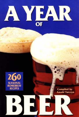 Year of Beer: 260 Seasonal Homebrew Recipes (Paperback)