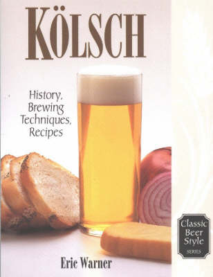 Kolsch: History, Brewing, Techniques, Recipes - Classic Beer Style v. 13 (Paperback)