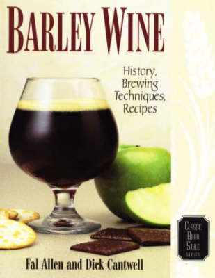 Barley Wine: History, Brewing Techniques, Recipes - Classic Beer Style v. 11 (Paperback)