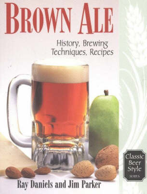 Brown Ale: History, Brewing Techniques, Recipes - Classic Beer Style v. 14 (Paperback)