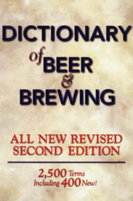 Dictionary of Beer and Brewing: 2, 500 Terms, Including 400 New! (Paperback)