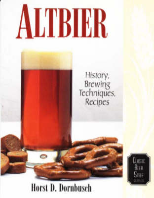 Altbier: History, Brewing Techniques, Recipes - Classic Beer Style v. 12 (Paperback)