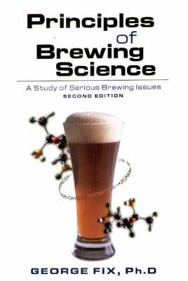 Principles of Brewing Science: A Study of Serious Brewing (Paperback)