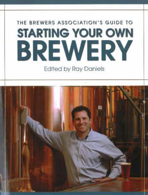 Brewers Association's Guide to Starting Your Own Brewery (Paperback)