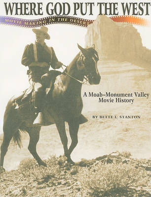Where God Put the West: Movie Making in the Desert (Paperback)