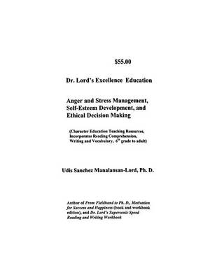 Dr. Lord's Excellence Education: Anger and Stress Management, Self-Esteem and Ethical Decision-Making (Paperback)