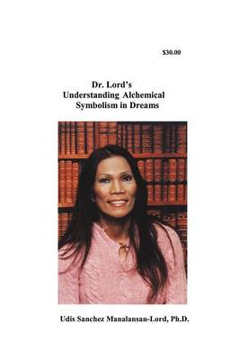 Dr. Lord's Understanding Alchemical Symbolism in Dreams (Paperback)