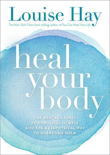 Heal Your Body: The Mental Causes for Physical Illness and the Metaphysical Way to Overcome Them (Paperback)