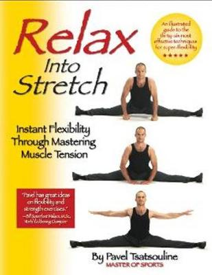 Relax into Stretch: Instant Flexibility Through Mastering Muscle Tension (Paperback)