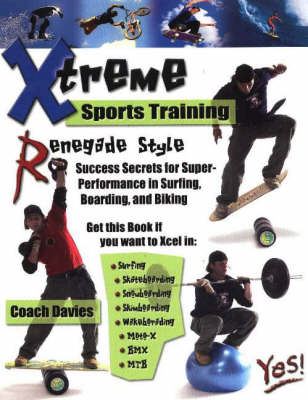 Xtreme Sports Training Renegade Style: Success Secrets for Super-Performance in Surfing, Boarding, and Biking (Paperback)