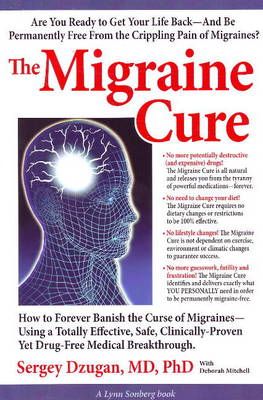 The Migraine Cure: How to Forever Banish the Curse of Migraines (Paperback)
