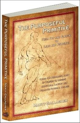 The Purposeful Primitive: From Fat and Flaccid to lean and Powerful-Using the Primordial Laws of Fitness to Trigger Inevitable (Paperback)