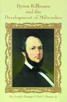 Byron Kilbourn and the Development of Milwaukee (Paperback)