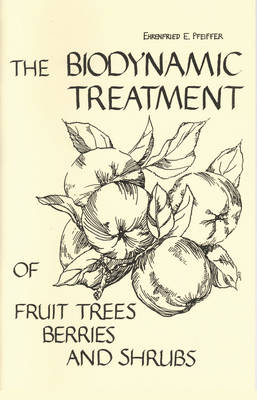 The Bio-dynamic Treatment of Fruit Trees, Berries and Shrubs